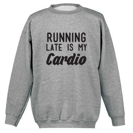 Running Late Is My Cardio Shirts