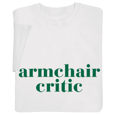 Armchair Critic Shirts