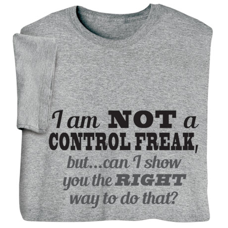 I'm Not a Control Freak Shirt