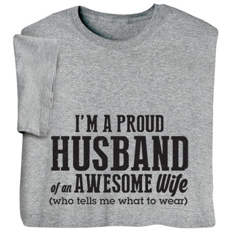 Proud Husband of an Awesome Wife Who Tells Me What to Wear Shirt
