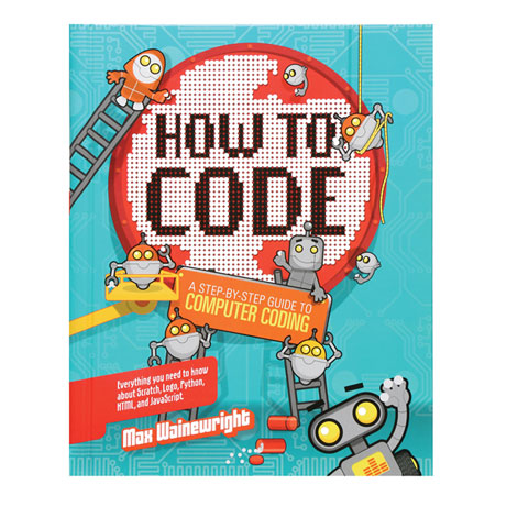 How to Code: A Step-By-Step Guide to Computer Coding Book