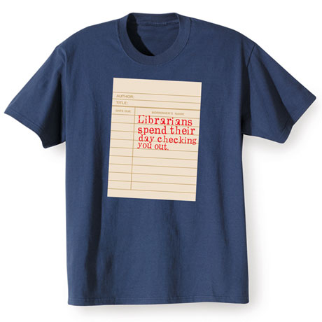 Librarians Spend Their Day Checking You Out Shirts