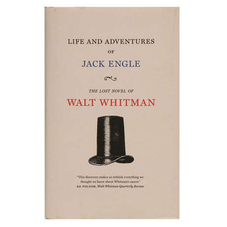 Walt Whitman's Lost Novel: Life and Adventures of Jack Engle