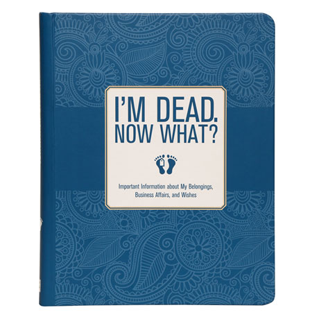 I'm Dead. Now What? - Estate Planning & Last Wishes Book