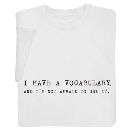 I Have a Vocabulary and I'm Not Afraid to Use It Shirts