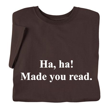 Ha, Ha! Made You Read Shirts