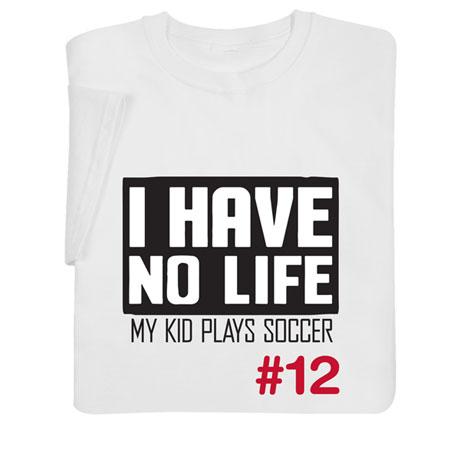 I Have No Life Shirts