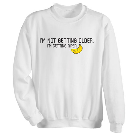 I'm Not Getting Older Shirts