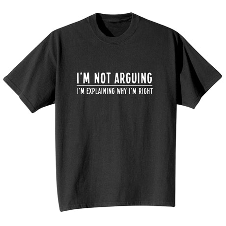 I'm Not Arguing Shirts