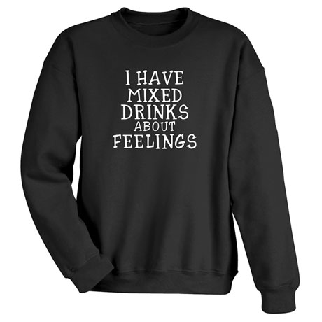 I Have Mixed Drinks About Feelings Shirts