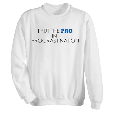 I Put the Pro in Procrastination Shirts