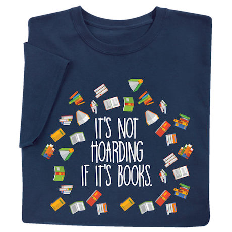 It's Not Hoarding If It's Books Shirts