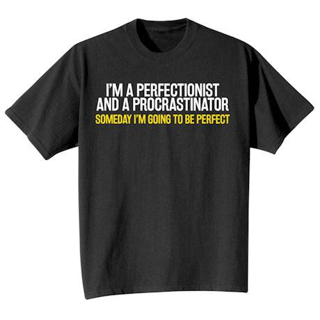 Perfectionist Procrastinator Shirts