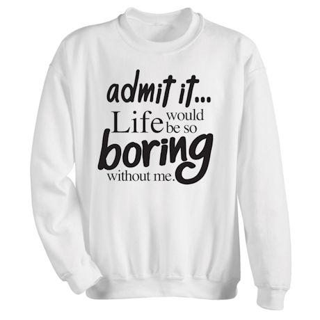 Life Would Be Boring Shirts