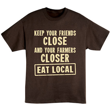 Keep Your Friends Close and Your Farmers Closer Shirts