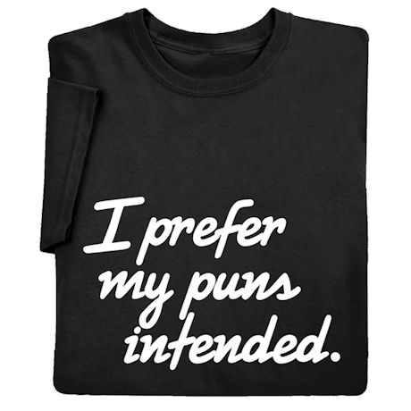 I Prefer My Puns Intended Shirts
