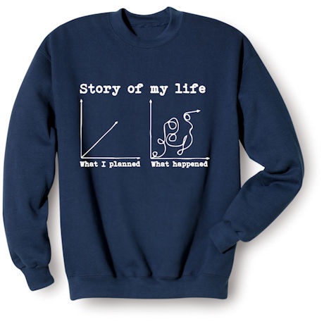 a923543d0 Story of My Life Graph Shirts - What I Planned vs. What Happened ...