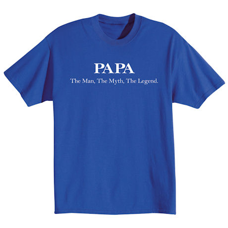 Papa - The Man, The Myth, The Legend Shirts