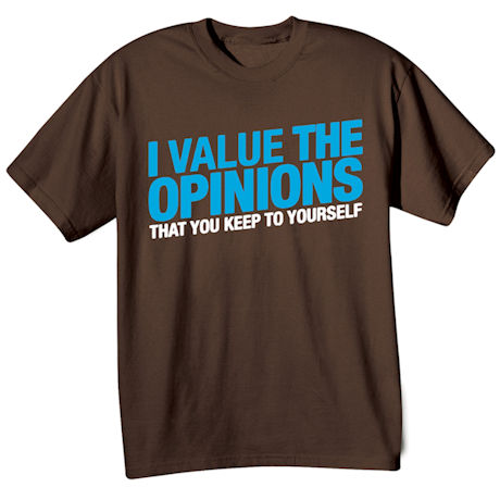I Value The Opinions That You Keep To Yourself