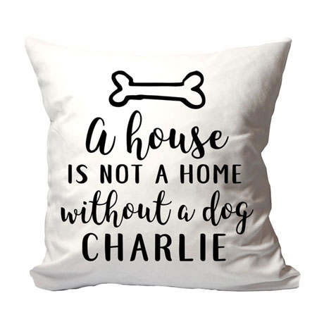 """Personalized """"A House is Not a Home Without a Dog"""" Pillow"""