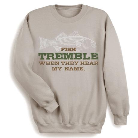 Fish Tremble When They Hear My Name Sweatshirt