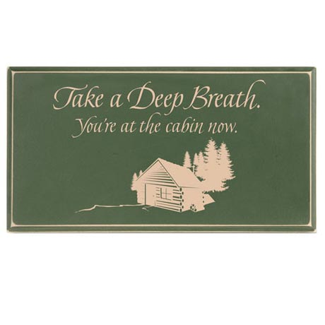 Take A Deep Breath - You're At The Cabin Now Sign
