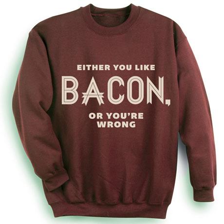 Either You Like Bacon Sweatshirt