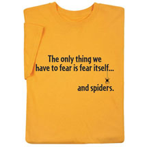 THE ONLY THING WE HAVE TO FEAR SHIRTS