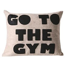 CONSCIENCE PILLOWS - GO TO THE GYM