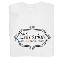 LIBRARIES ARE MY CANDY STORE SHIRTS