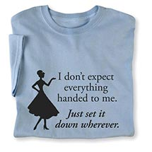 I DON'T EXPECT EVERYTHING TEES