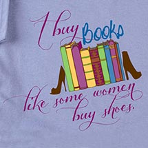 I BUY BOOKS LIKE SOME WOMEN BUY SHOES SHIRT