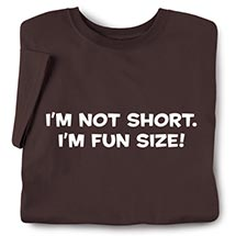 I'M NOT SHORT. I'M FUN SIZED! SHIRT