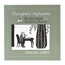 EDWARD GOREY: THOUGHTFUL ALPHABETS: THE JUST DESSERT AND THE DEADLY BLOTTER
